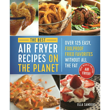 The Best Air Fryer Recipes on the Planet : Over 125 Easy, Foolproof Fried Favorites Without All the - Best Halloween Party Food Recipes