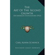 The Art of the Second Growth the Art of the Second Growth: Or American Sylviculture (1912) or American Sylviculture (1912)