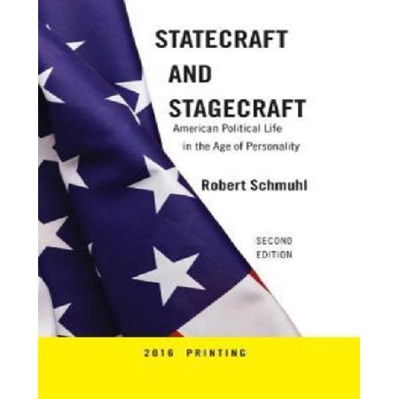 Statecraft and Stagecraft: American Political Life in the Age of Personality