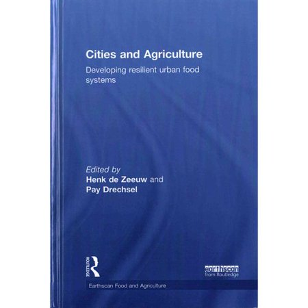 Cities And Agriculture  Developing Resilient Urban Food Systems