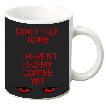 Don't Talk to Me. I Haven't Had My Coffee Yet- Funny Quote 11 Oz. White Ceramic Coffee (New Haven Avenue)