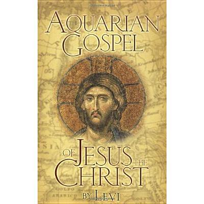 The Aquarian Gospel of Jesus the Christ : The Philosophic and Practical Basis of the Church Universal and World Religion of the Aquarian Age; Transcribed from the Book of God's Remembrance Known as the Akashic (Church Of God In Christ Live Stream)