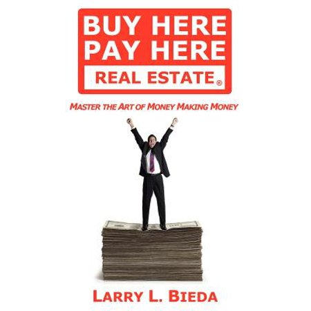 Buy Here Pay Here Real Estate  Master The Art Of Money Making Money