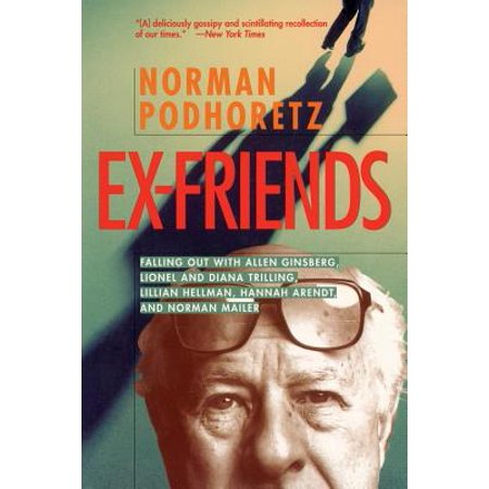Ex Friends : Falling Out with Allen Ginsberg, Lionel and Diana Trilling, Lillian Hellman, Hannah Arendt, and Norman