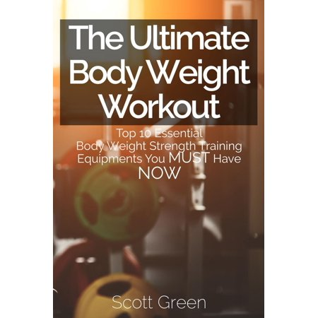 The Ultimate BodyWeight Workout : Top 10 Essential Body Weight Strength Training Equipments You MUST Have NOW -