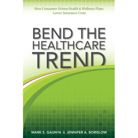 Bend the Healthcare Trend: How Consumer-Driven Health & Wellness Plans Lower Insurance Costs - eBook