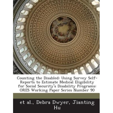 Counting the Disabled : Using Survey Self-Reports to Estimate Medical Eligibility for Social Security's Disability Programs: Ores Working (Medical Eligibility Criteria For Contraceptive Use App)