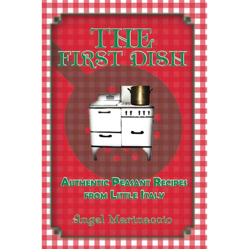 The First Dish: Authentic Peasant Recipes from Little Italy