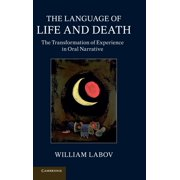 The Language of Life and Death : The Transformation of Experience in Oral Narrative