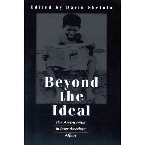 Beyond the Ideal: Pan Americanism in Inter-American Affairs