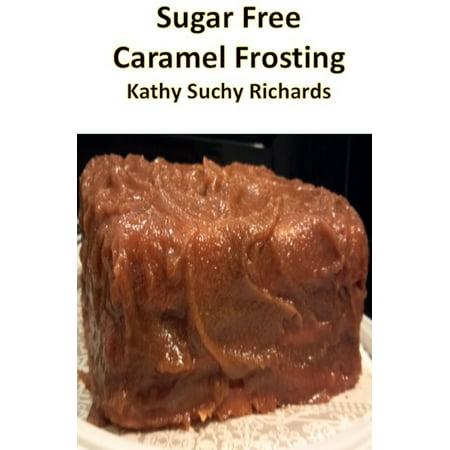 Sugar Free Caramel Frosting Recipe - eBook (Best Salted Caramel Frosting)