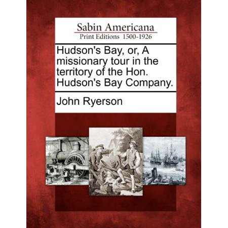 Hudson's Bay, Or, a Missionary Tour in the Territory of the Hon. Hudson's Bay Company. - image 1 de 1