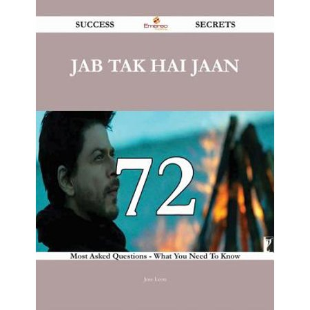 Jab Tak Hai Jaan 72 Success Secrets - 72 Most Asked Questions On Jab Tak Hai Jaan - What You Need To Know -