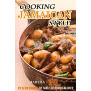 Cooking Jamaican Style: 25 Slow Cooker to Table Delicious Recipes - eBook
