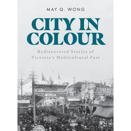 City in Colour : Rediscovered Stories of Victoria's Multicultural