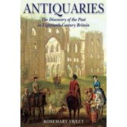 Antiquaries : The Discovery of the Past in Eighteenth-Century Britain