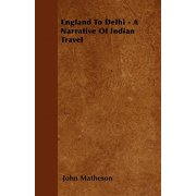England to Delhi - A Narrative of Indian Travel - Paperback