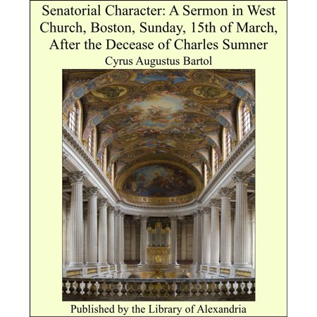 Senatorial Character: A Sermon in West Church, Boston, Sunday, 15th of March, After the Decease of Charles Sumner - eBook Charles Church Artist