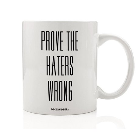 Prove The Haters Wrong Mug, Motivational Career Inspiration for Success Wealth Happiness Health Best Christmas Birthday Gift Idea for Men Women Brother Sister Mom Dad 11oz Coffee Cup Digibuddha DM0264 (Halloween Ideas For Brother And Sister)