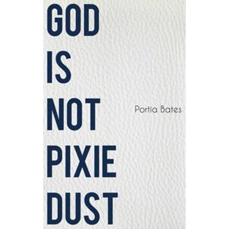 God Is Not Pixie Dust - eBook - Izzy Pixie Dust