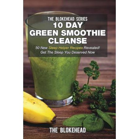 10 Day Green Smoothie Cleanse: 50 New Sleep Helper Recipes Revealed! Get the Sleep You Deserved Now
