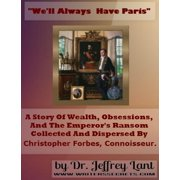 """We'll always have Paris."" A story of wealth, obsessions, and the emperor's ransom collected and dispersed by Christopher Forbes, connoisseur. - eBook"