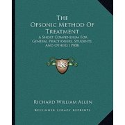 The Opsonic Method of Treatment : A Short Compendium for General Practioners, Students, and Others (1908)
