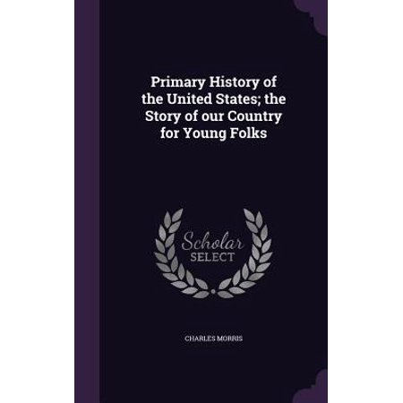 Primary History of the United States; The Story of Our Country for Young Folks