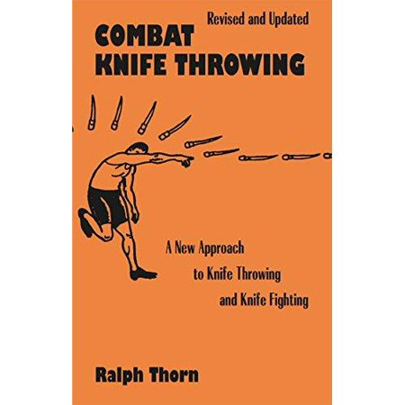 Combat Knife Throwing  A New Approach To Knife Throwing And Knife Fighting  Revised And Updated