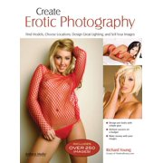 Create Erotic Photography: Find Models, Choose Locations, Design Great Lighting and Sell Your Images (Paperback)