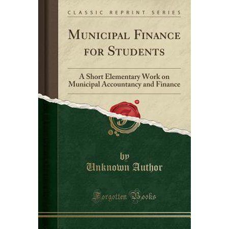 Municipal Finance for Students: A Short Elementary Work on Municipal Accountancy and Finance (Classic Reprint) (Paperback)