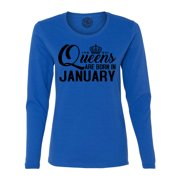 Queens Are Born in January Birthday Womens  Long Sleeve