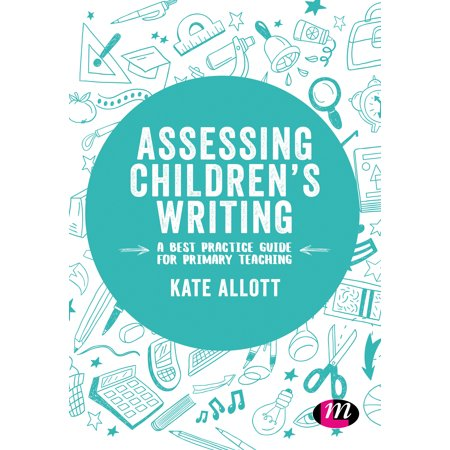 Assessing Children's Writing : A Best Practice Guide for Primary (Best Writing Programs For Elementary)
