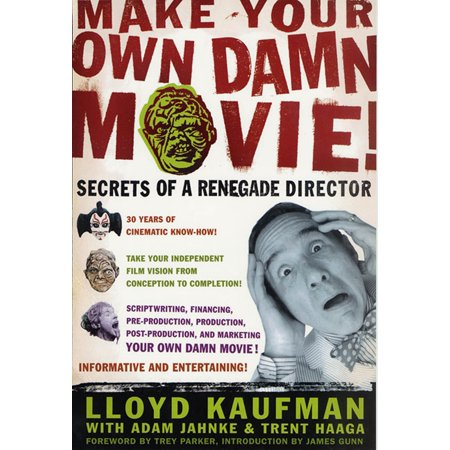 Make Your Own Damn Movie! : Secrets of a Renegade -