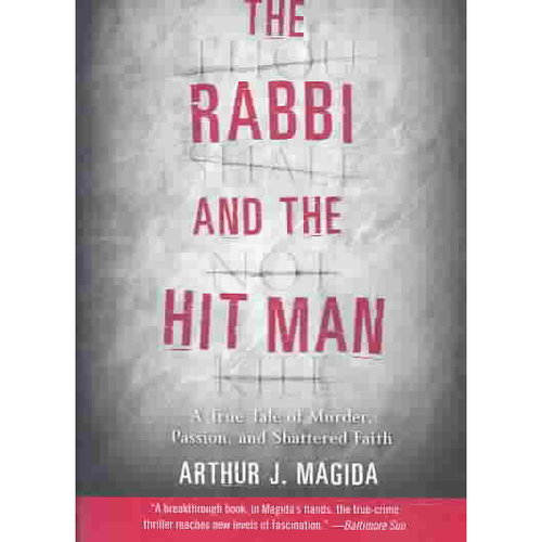 The Rabbi and the Hit Man: A True Tale of Murder, Passion, and Shattered Faith