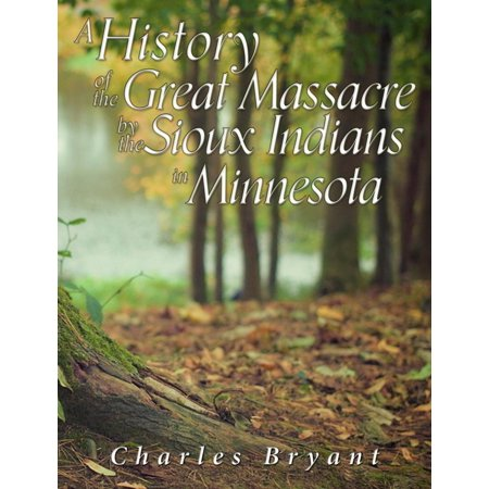 - A History of the Great Massacre by the Sioux Indians in Minnesota - eBook