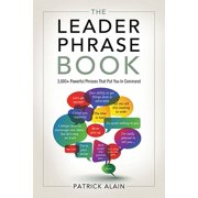 The Leader Phrase Book : 3,000+ Powerful Phrases That Put You in Command