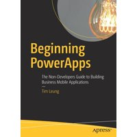 Beginning Powerapps : The Non-Developers Guide to Building Business Mobile Applications