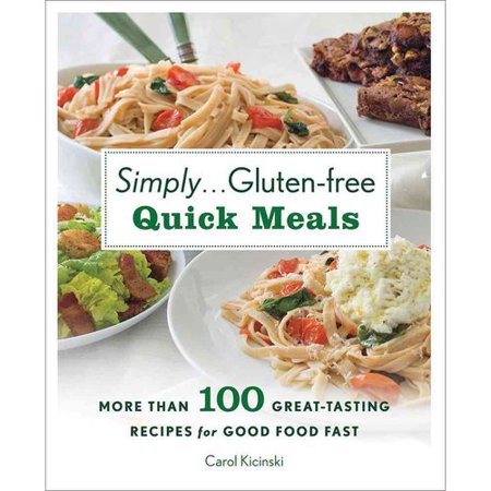 Simply    Gluten Free Quick Meals  More Than 100 Great Tasting Recipes For Good Food Fast