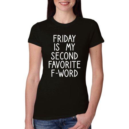 Friday is My Second Favorite Word | Womens Humor Slim Fit Junior Tee, Black, Small