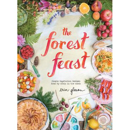 The Forest Feast: Simple Vegetarian Recipes from My Cabin in the