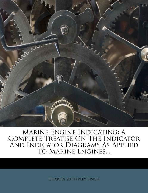 Marine Engine Indicating   A Complete Treatise On The