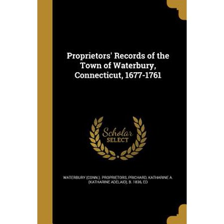 Proprietors' Records of the Town of Waterbury, Connecticut, 1677-1761