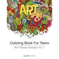 Coloring Book For Teens : Anti-Stress Designs Vol 1