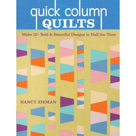 Quick Column Quilts : Make 12+ Bold and Beautiful Quilts in Half the (The Bold And The Beautiful November 18 2016)