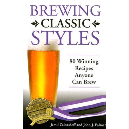 Brewing Classic Styles : 80 Winning Recipes Anyone Can (Best Homebrew Recipe Kits)
