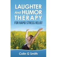 Laughter And Humor Therapy For Rapid Stress Relief - eBook