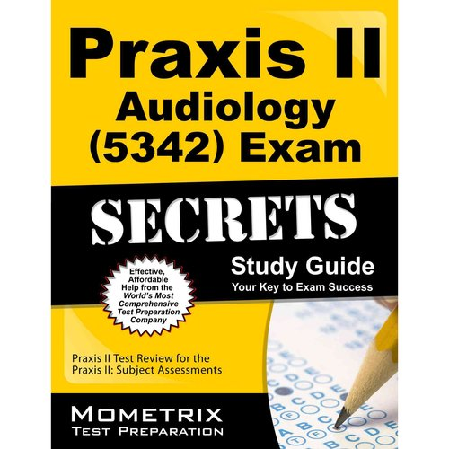 Praxis II Audiology (0342) Exam Secrets: Praxis II Test Review for the Praxis II: Subject Assessments