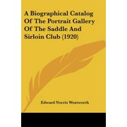 A Biographical Catalog of the Portrait Gallery of the Saddle and Sirloin Club (1920)