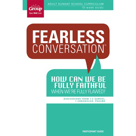 Sunday School Curriculum - Fearless Conversation Participant Guide: How Can We Be Fully Faithful When We're Fully Flawed? : Adult Sunday School Curriculum 13-Week Study